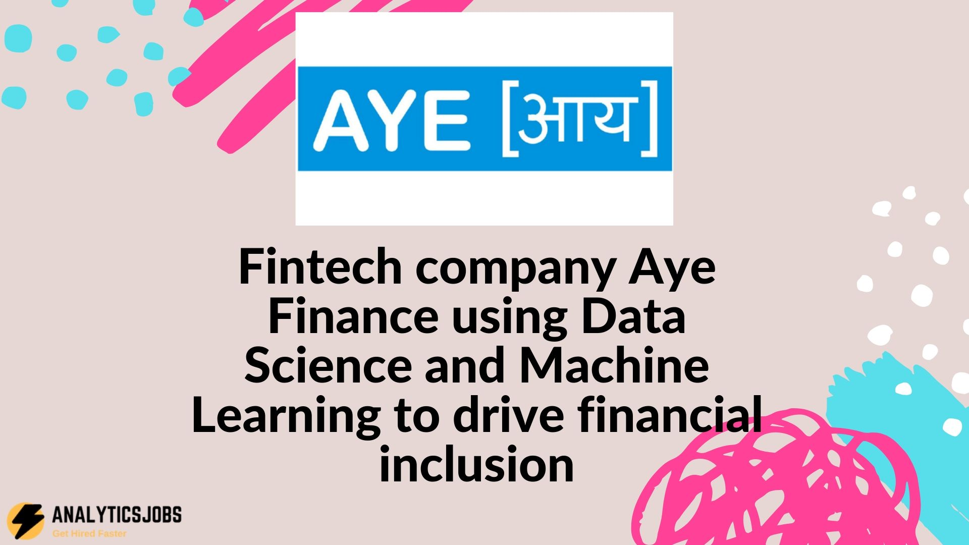 Fintech company Aye Finance using Data Science and Machine Learning to drive financial inclusion