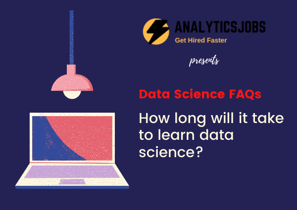How long will it take to learn data science?