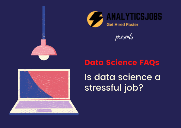 Is data science a stressful job?