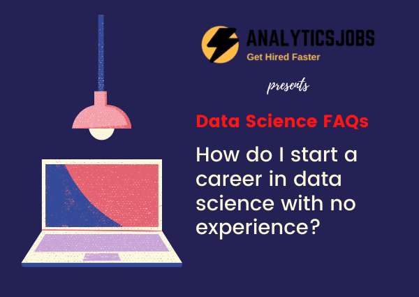 How do I start a career in data science with no experience?